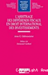 L'arbitrage des différends fiscaux en droit international des investissements