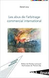 Les abus de l'arbitrage commercial international