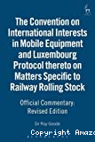 Convention on international interests in mobile equipment and Luxembourg Protocol thereto on matters specific to railway rolling stock : official commentary