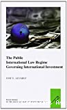 The Public International Law Regime Governing International Investment